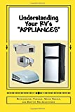 "Understanding Your RV's ""APPLIANCES"": Refrigerator, Furnace, Water Heater, and Rooftop Air Conditioner"