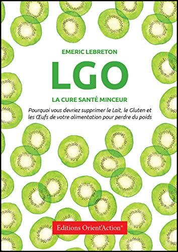 Couverture du livre LGO : LA CURE SANTE MINCEUR: Pourquoi vous devriez supprimer le Lait, le Gluten et les Oeufs de votre alimentation