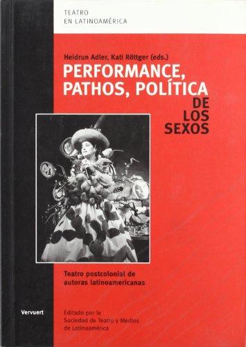 Performance, pathos, política de los sexos: teatro postcolonial de autoras latinoamericanas (Teatro en Latinoamérica) por Heidrun Adler