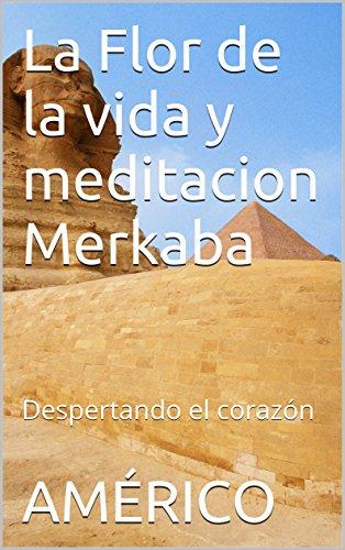 La Flor de la vida y meditacion Merkaba: Despertando el corazón por AMÉRICO