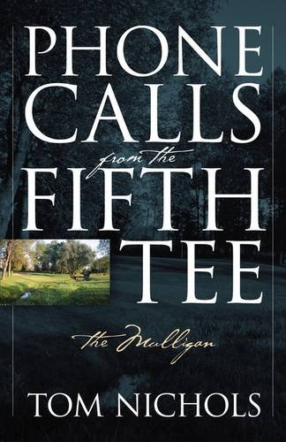 Phone Calls from the Fifth Tee - The Mulligan por Tom Nichols