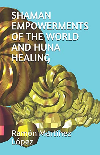 SHAMAN EMPOWERMENTS OF THE WORLD AND HUNA HEALING