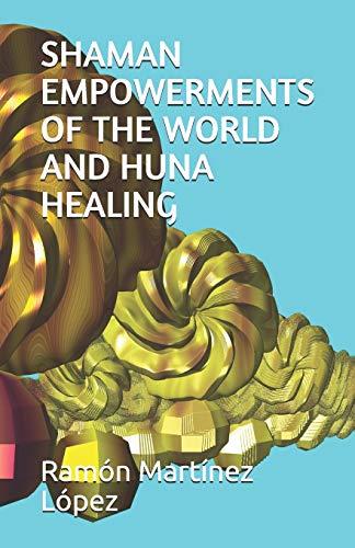 SHAMAN EMPOWERMENTS OF THE WORLD AND HUNA HEALING