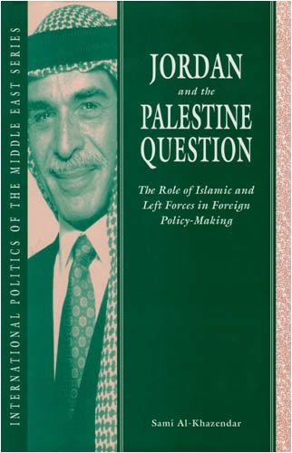 Jordan and the Palestine Question: The Role of Islamic and left Forces in Foreign Policy-Making (International Politics of the Middle East, Band 5)