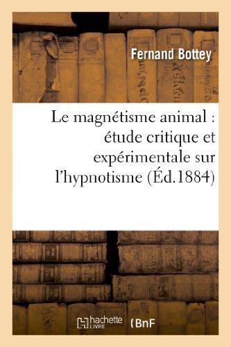 Le Magnetisme Animal: Etude Critique Et Experimentale Sur L Hypnotisme (Philosophie) par Fernand Bottey, Bottey-F