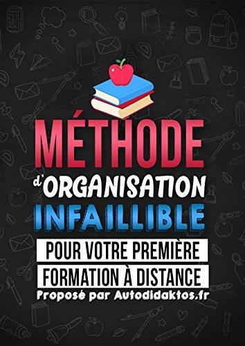 Méthode d'Organisation INFAILLIBLE pour votre première formation à distance: Comment réussir ses études avec Autodidaktos.fr (French Edition)