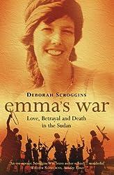 Emma's War: Love, Betrayal and Death in the Sudan by Deborah Scroggins (2004-02-02)