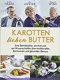 Karotten lieben Butter: Eine Sterneköchin, ein Arzt und ein Wissenschaftler über traditionelles Kochwissen und gesunde