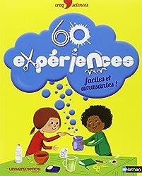 60 expériences faciles et amusantes !