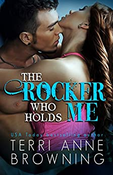 The Rocker Who Holds Me (The Rocker Series Book 1) by [Browning, Terri Anne]