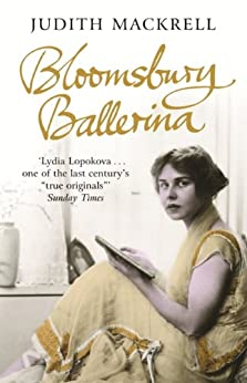 Bloomsbury Ballerina: Lydia Lopokova, Imperial Dancer and Mrs John Maynard Keynes (English Edition) par [Mackrell, Judith]