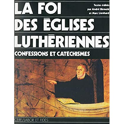 La foi des Eglises luthériennes - Confessions et catéchismes