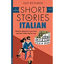 Short Stories in Italian for Beginners: Read for pleasure at your level, expand your vocabulary and learn Italian the fun way! (Foreign Language Graded Reader Series) (English Edition)