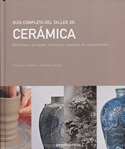 Guía completa del taller de cerámica. Materiales, procesos y sistemas de conformación por Ducan Hooson y Anthony Quinn