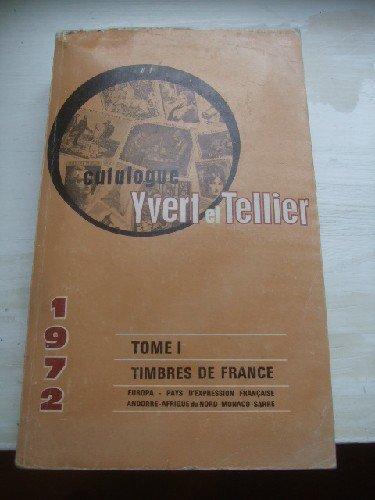 Catalogue Yvert & Tellier 1972. Tome I les timbres de France : Europa- Pays d'expression Française : Andorre- Afrique du Nord - Monaco - Sarre par YVERT - TELLIER