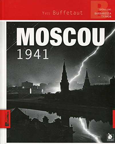 Moscou 1941: Opération Barbarossa - Typhon. par Yves Buffetaut