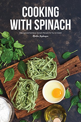 Cooking with Spinach: Delicious and Nutritious Spinach Recipes for You to Create! (English Edition) por Martha Stephenson