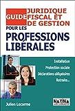 Telecharger Livres Guide juridique fiscal et de gestion pour les professions liberales (PDF,EPUB,MOBI) gratuits en Francaise