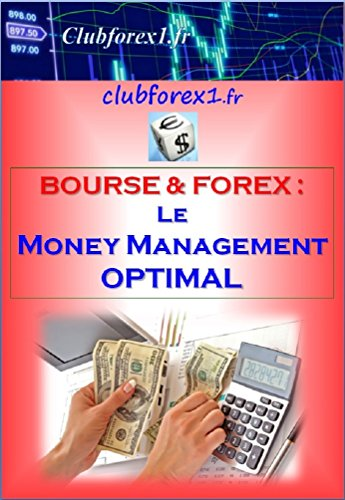 Bourse & Forex - Le Money Management Optimal (Clubforex1 t. 17)