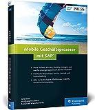 Mobile Geschäftsprozesse mit SAP: Strategien entwickeln, mobile Lösungen auswählen und ROI optimieren (SAP PRESS)