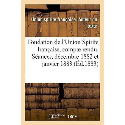 Fondation de l'Union Spirite française, compte-rendu. Séances des 24 décembre 1882 et 5 janvier 1883
