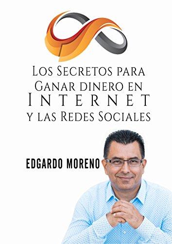 Los Secretos para Ganar dinero en Internet y las Redes Sociales