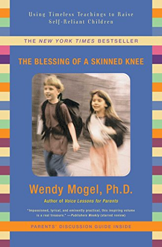 The Blessing of a Skinned Knee: Using Timeless Teachings to Raise Self-Reliant Children (English Edition)