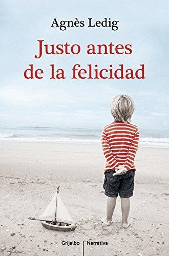 Justo Antes de la Felicidad by Agnes Ledig (2016-01-26)