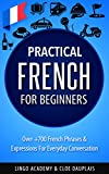 #5: French: Practical French For Beginners - Over +700 French Phrases & Expressions for Everyday Conversation - Including Pronunciation Tips & Detailed Exercises
