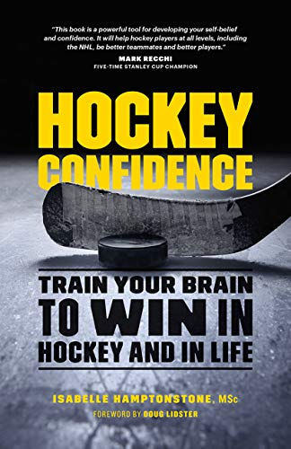 Hockey Confidence: Train Your Brain to Win in Hockey and in Life (English Edition) por Isabelle Hamptonstone MSc.