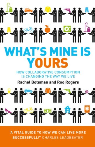 Whats mine is yours how collaborative consumption is changing whats mine is yours how collaborative consumption is changing the way we live by fandeluxe PDF