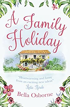 A Family Holiday: A heartwarming summer romance for fans of Katie Fforde by [Osborne, Bella]