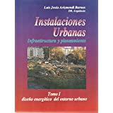 Instalaciones urbanas. Infraestructura y planteamiento. Diseño energético del entorno urbano. Tomo 1