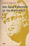 Mit dem Fahrstuhl in die Römerzeit. Städte und Stätten deutscher Frühgeschichte