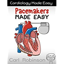 Pacemakers Made Easy: The Pacemaker Manual (Cardiology Made Easy Book 2)