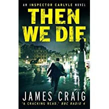 Then We Die (Inspector Carlyle) by James Craig (2013-08-01)