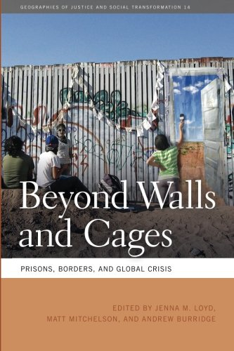 Beyond Walls and Cages: Prisons, Borders, and Global Crisis (Geographies of Justice and Social Transformation)