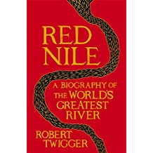 Red Nile: The Unexpurgated Biography of the World's Greatest River