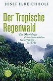 Der tropische Regenwald: Die Ökobiologie des artenreichsten Naturraums der Erde - Josef H. Reichholf