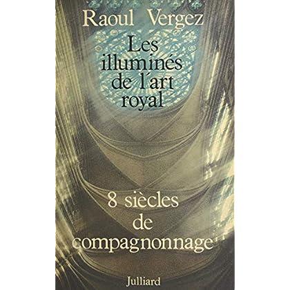 Les illuminés de l'art royal: Huit siècles de compagnonnage