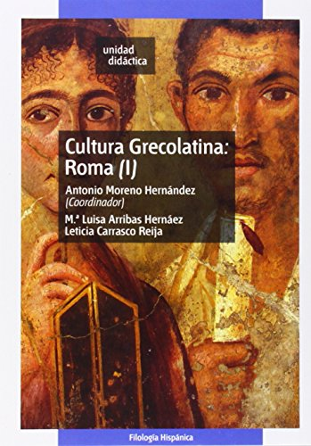 Cultura Grecolatina: Roma (I): 1 (UNIDAD DIDÁCTICA) por Antonio MORENO HERNÁNDEZ