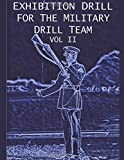 Exhibition Drill For The Military Drill Team, Vol. II: Volume 2