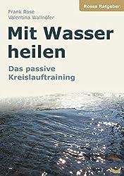 Mit Wasser heilen: Das passive Kreislauftraining (Roses Ratgeber)
