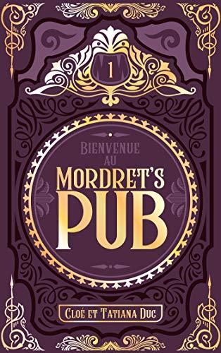 Bienvenue au Mordret's Pub - Tome 1 par [Duc, Cloé, Duc, Tatiana]