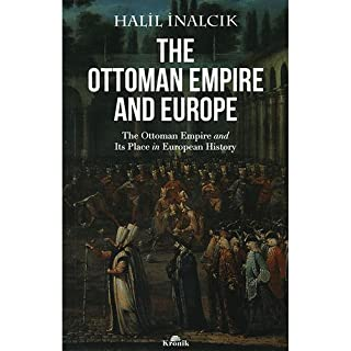 The Ottoman Empire And Europe: The ottoman Empire and Its Place in Europen History