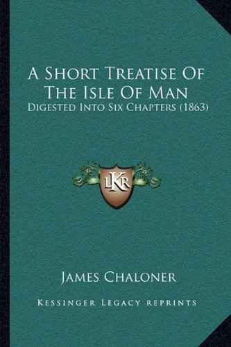A Short Treatise of the Isle of Man: Digested Into Six Chapters (1863)