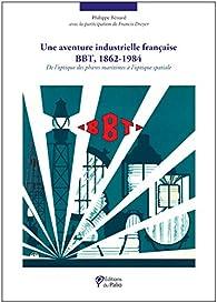 Une aventure industrielle francaise : BBT 1862-1984 par Philippe Bénard