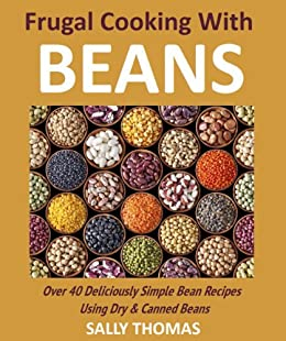 Frugal Cooking With Beans: Over 40 Deliciously Simple Bean Recipes Using Dry & Canned Beans (English Edition) von [Thomas, Sally]