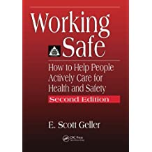 Working Safe: How to Help People Actively Care for Health and Safety, Second Edition by E. Scott Geller (2001-05-25)