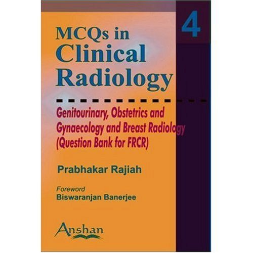 Mcqs in Clinical Radiology: Genitourinary, Obstetrics & Gynaecology And Breast Radiology by Rajiah Prabhakar (2006-03-30)